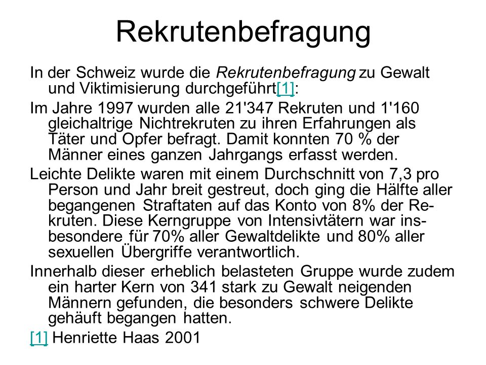 Rekrutenbefragung In der Schweiz wurde die Rekrutenbefragung zu Gewalt und Viktimisierung durchgeführt[1]: